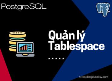 Quản lý Tablespace trong PostgreSQL