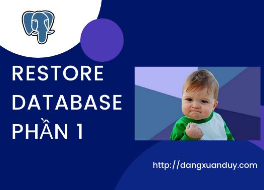 Restore database PostgreSQL phần 1