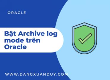 Bật archive log mode trên Oracle database