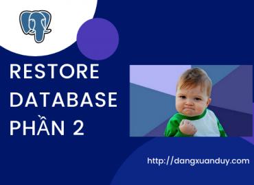 Restore database PostgreSQL phần 2