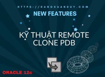 Hướng dẫn kỹ thuật Remote Clone PDB