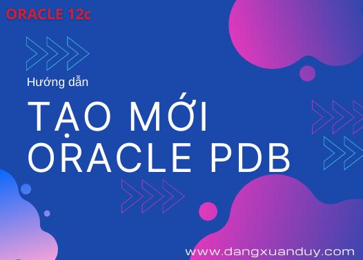 Hướng dẫn tạo mới Oracle PDB