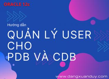 QUẢN LÝ USER cho PDB và CDB