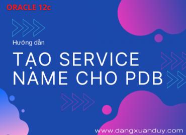 TẠO SERVICE NAME cho PDB