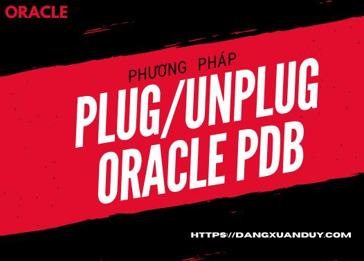 Phương pháp plug unplug oracle pdb
